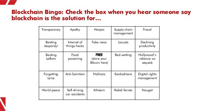 Blockchain Bingo: Check the box when you hear someone say blockchain is the solution for… Transparency Apathy Herpes Suppl...