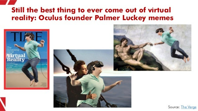 Still the best thing to ever come out of virtual reality: Oculus founder Palmer Luckey memes Source: The Verge