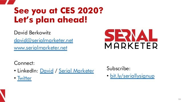 See you at CES 2020? Let's plan ahead! David Berkowitz david@serialmarketer.net www.serialmarketer.net Connect: • LinkedIn...