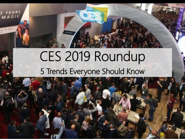 CES 2019 Roundup 5 Trends Everyone Should Know