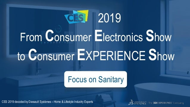 3DS.COM©DassaultSystèmes|ConfidentialInformation|3/9/2019|ref.:3DS_Document_2015 2019 From Consumer Electronics Show to Co...