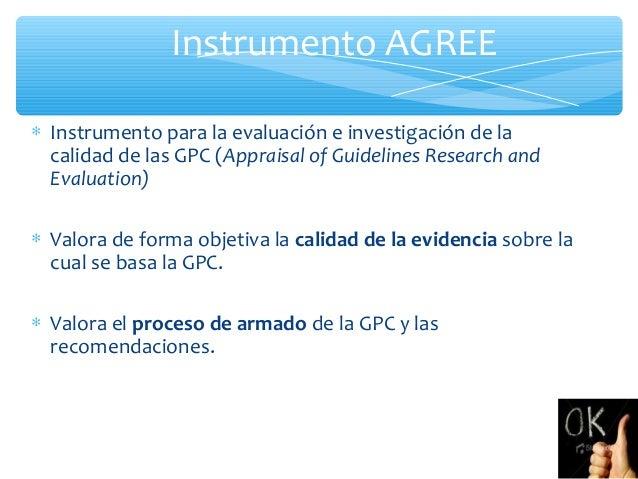 Instrumento AGREE ∗ Instrumento para la evaluación e investigación de la calidad de las GPC (Appraisal of Guidelines Resea...