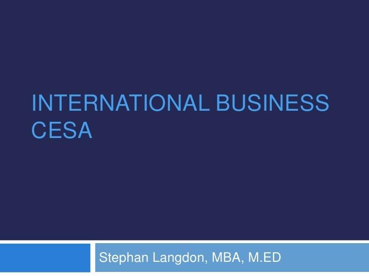 International Business CESA<br />Stephan Langdon, MBA, M.ED<br />