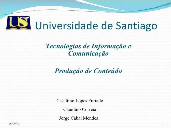 Universidade de Santiago Tecnologias de Informação e Comunicação Produção de Conteúdo Cesaltino Lopes Furtado Claudino Cor...