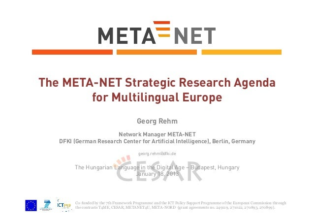 The META-NET Strategic Research Agenda for Multilingual Europe Georg Rehm Network Manager META-NET DFKI (German Research C...