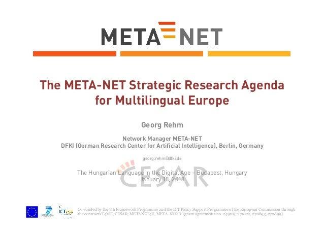 The META-NET Strategic Research Agenda for Multilingual Europe Georg Rehm Network Manager META-NET DFKI (German Research C...