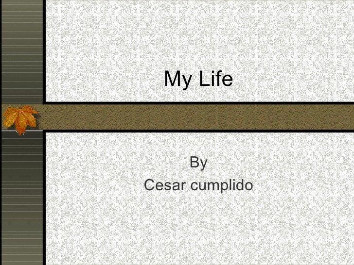 My Life By Cesar cumplido