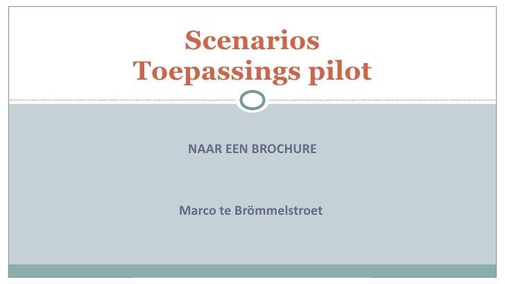 NAAR EEN BROCHURE Marco te Brömmelstroet  Scenarios Toepassings pilot