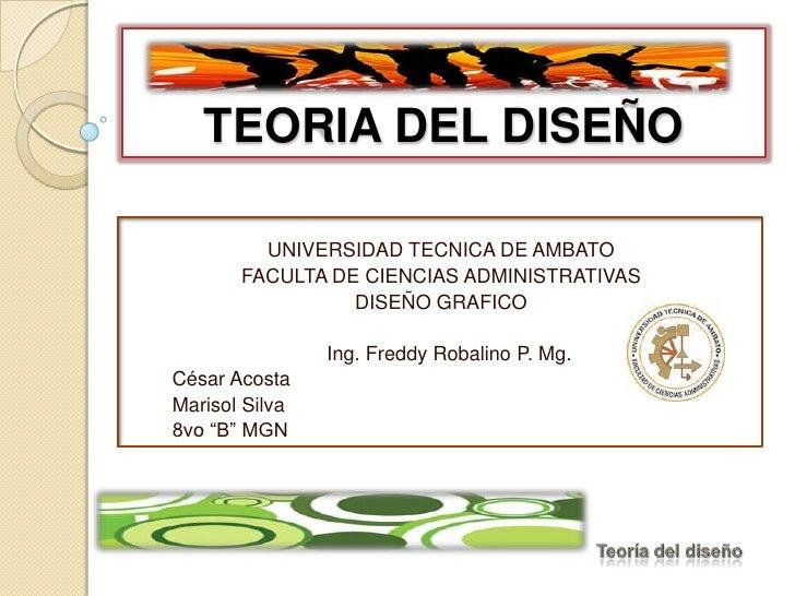 TEORIA DEL DISEÑO<br />UNIVERSIDAD TECNICA DE AMBATO<br />FACULTA DE CIENCIAS ADMINISTRATIVAS<br />DISEÑO GRAFICO<br />   ...