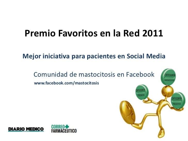 Premio Favoritos en la Red 2011Mejor iniciativa para pacientes en Social Media<br />Comunidad de mastocitosis en Facebook<...