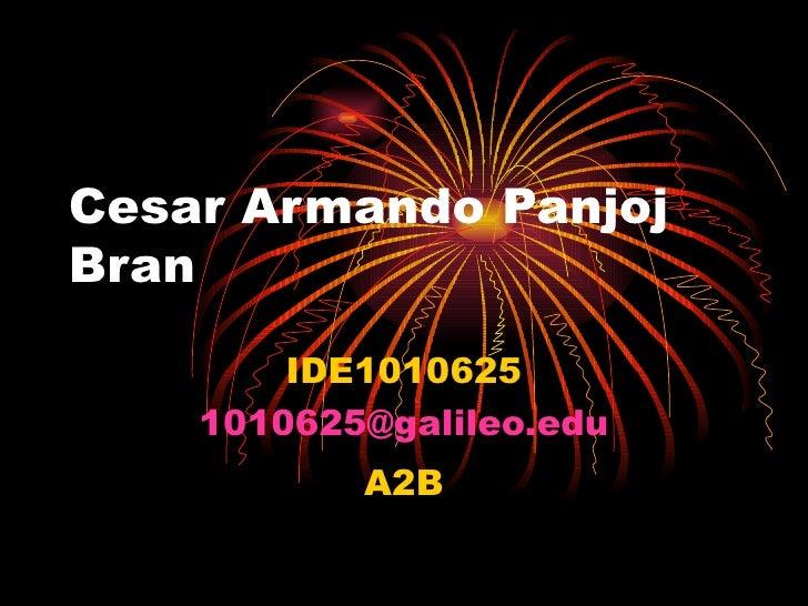 Cesar Armando Panjoj Bran IDE1010625 [email_address] A2B