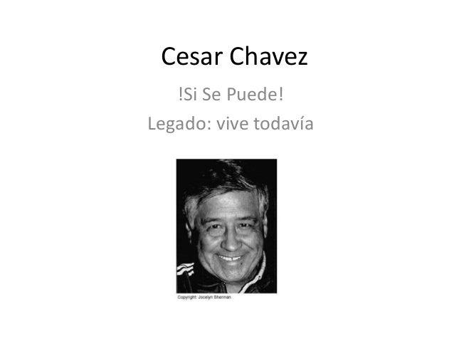 Cesar Chavez !Si Se Puede! Legado: vive todavía