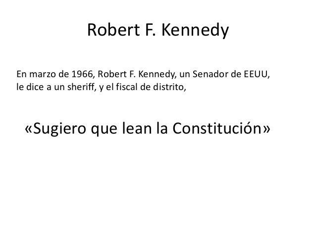 Robert F. Kennedy En marzo de 1966, Robert F. Kennedy, un Senador de EEUU, le dice a un sheriff, y el fiscal de distrito, ...