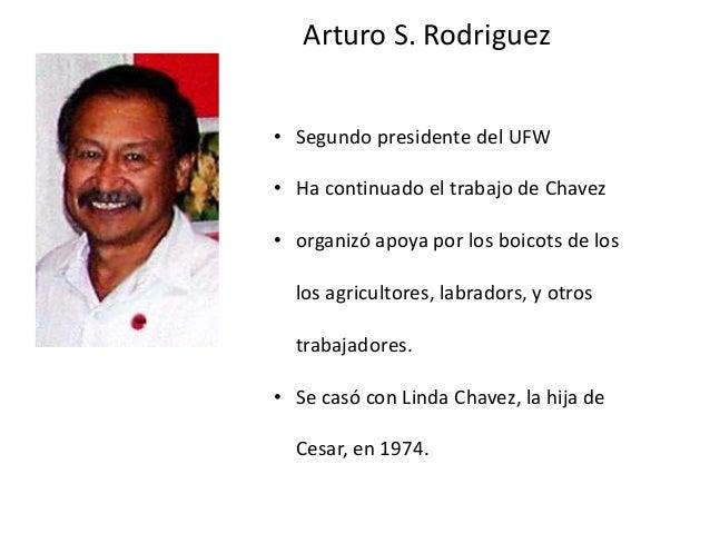 Arturo S. Rodriguez • Segundo presidente del UFW • Ha continuado el trabajo de Chavez • organizó apoya por los boicots de ...
