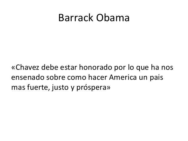 Barrack Obama «Chavez debe estar honorado por lo que ha nos ensenado sobre como hacer America un pais mas fuerte, justo y ...