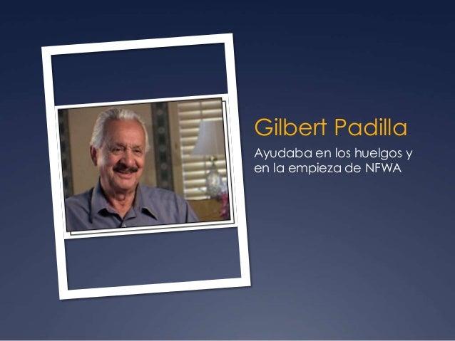Gilbert Padilla Ayudaba en los huelgos y en la empieza de NFWA