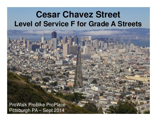 Cesar Chavez Street  Level of Service F for Grade A Streets  ProWalk ProBike ProPlace  Pittsburgh PA – Sept 2014