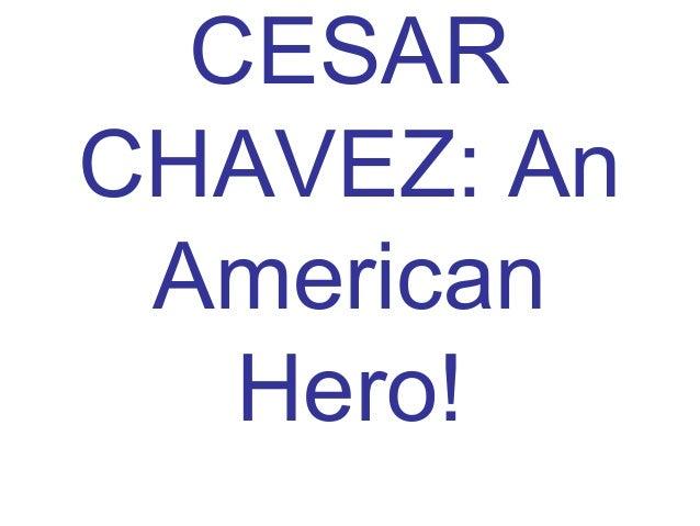 CESAR CHAVEZ: An American Hero!