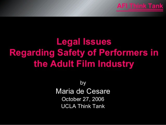 AFI Think Tank Legal Issues Regarding Safety of Performers in the Adult Film Industry by Maria de Cesare October 27, 2006 ...