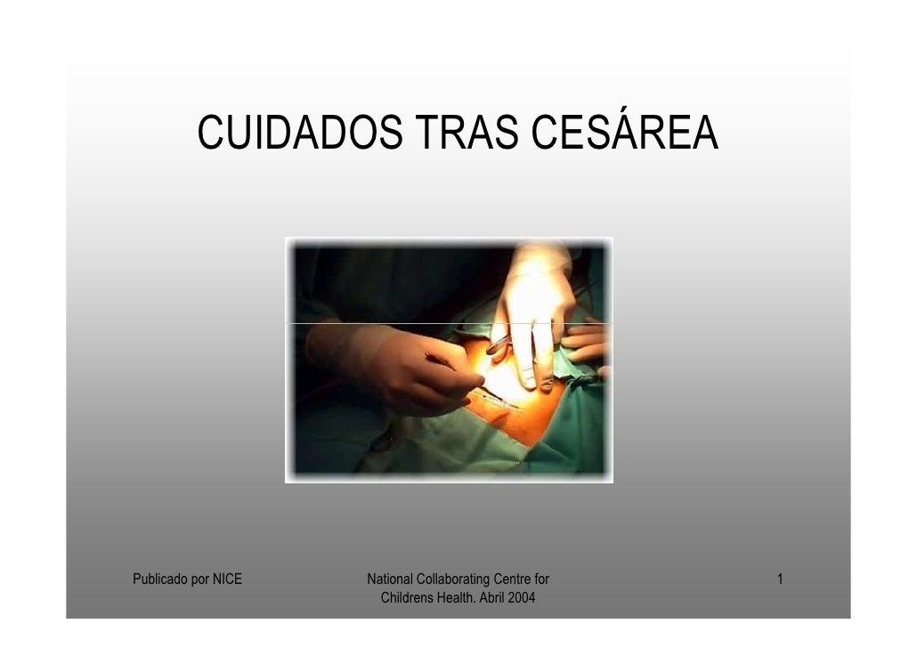 CUIDADOS TRAS CESÁREAPublicado por NICE   National Collaborating Centre for   1                       Childrens Health. Ab...