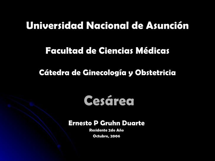Cesárea Ernesto P Gruhn Duarte Residente 2do Año Octubre, 2006 Universidad Nacional de Asunción Facultad de Ciencias Médic...