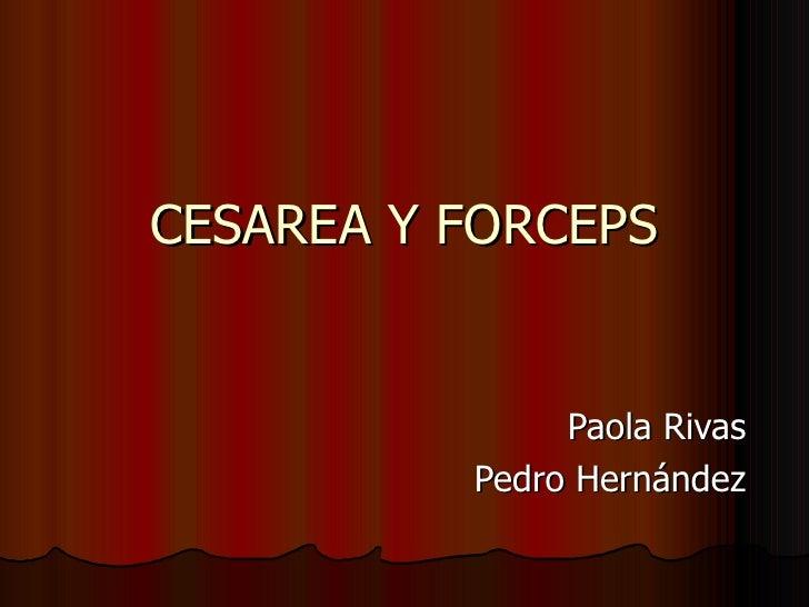CESAREA Y FORCEPS Paola Rivas Pedro Hernández