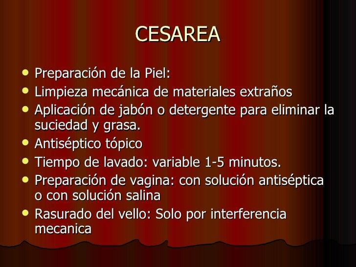 CESAREA <ul><li>Preparación de la Piel: </li></ul><ul><li>Limpieza mecánica de materiales extraños </li></ul><ul><li>Aplic...