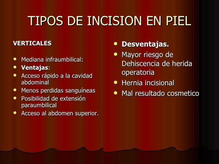 TIPOS DE INCISION EN PIEL <ul><li>VERTICALES </li></ul><ul><li>Mediana infraumbilical: </li></ul><ul><li>Ventajas : </li><...