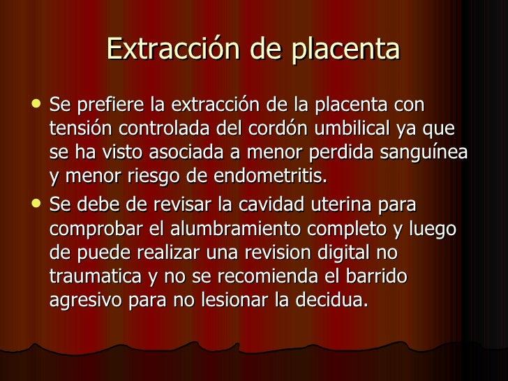 Extracción de placenta <ul><li>Se prefiere la extracción de la placenta con tensión controlada del cordón umbilical ya que...