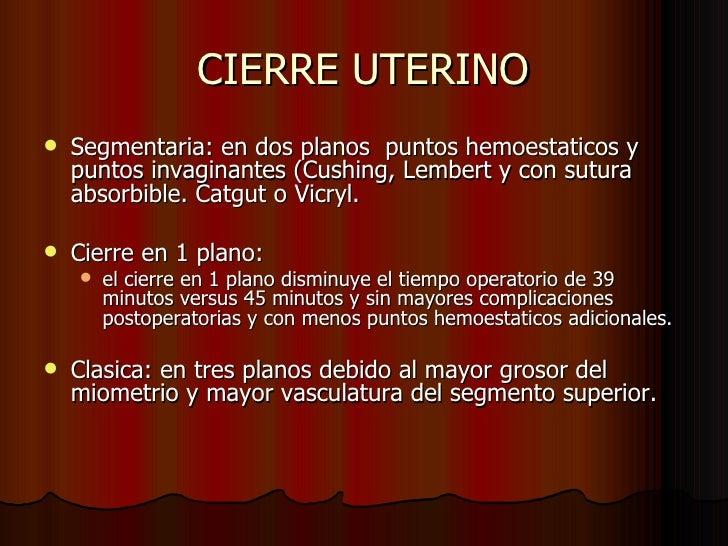 CIERRE UTERINO <ul><li>Segmentaria: en dos planos  puntos hemoestaticos y puntos invaginantes (Cushing, Lembert y con sutu...