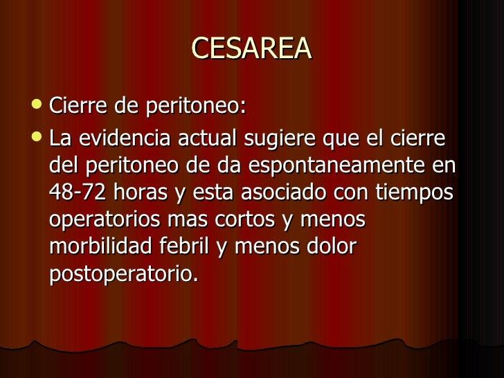 CESAREA <ul><li>Cierre de peritoneo: </li></ul><ul><li>La evidencia actual sugiere que el cierre del peritoneo de da espon...