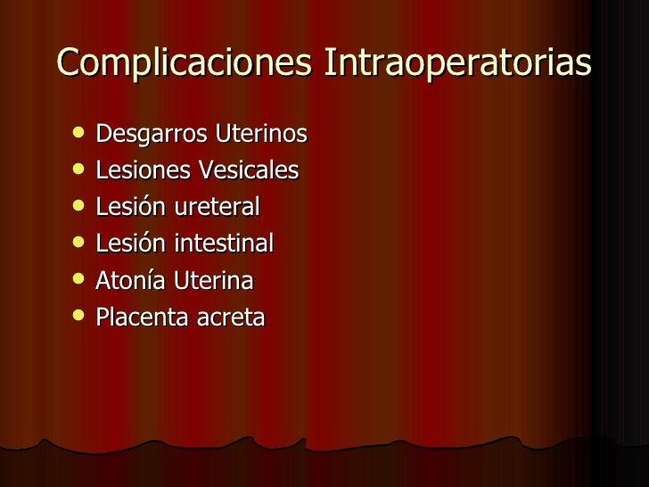 Complicaciones Intraoperatorias <ul><li>Desgarros Uterinos </li></ul><ul><li>Lesiones Vesicales  </li></ul><ul><li>Lesión ...