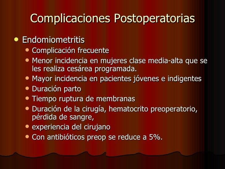 Complicaciones Postoperatorias <ul><li>Endomiometritis </li></ul><ul><ul><li>Complicación frecuente </li></ul></ul><ul><ul...