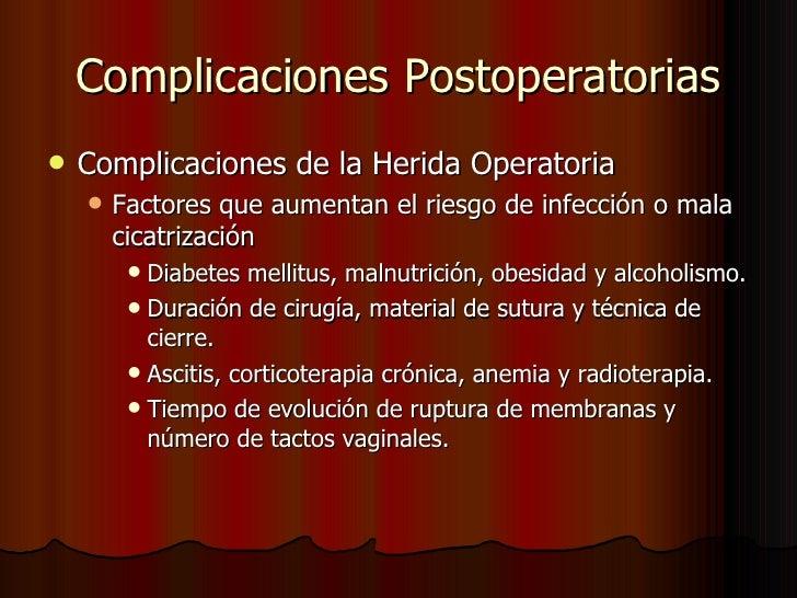 Complicaciones Postoperatorias <ul><li>Complicaciones de la Herida Operatoria </li></ul><ul><ul><li>Factores que aumentan ...