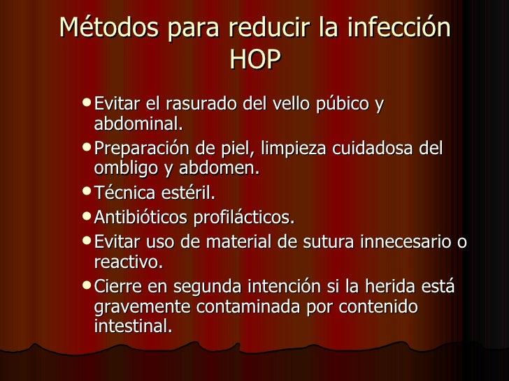 Métodos para reducir la infección HOP <ul><ul><ul><li>Evitar el rasurado del vello púbico y abdominal. </li></ul></ul></ul...