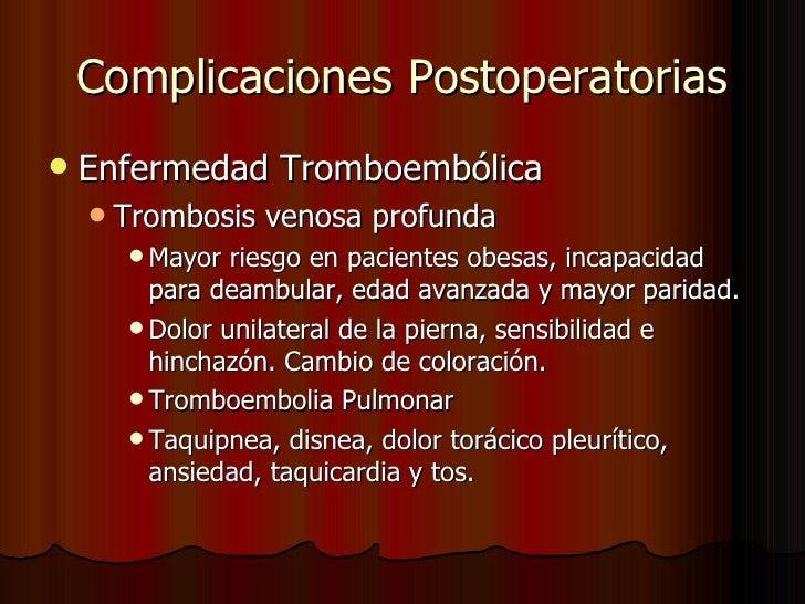 Complicaciones Postoperatorias <ul><li>Enfermedad Tromboembólica </li></ul><ul><ul><li>Trombosis venosa profunda </li></ul...