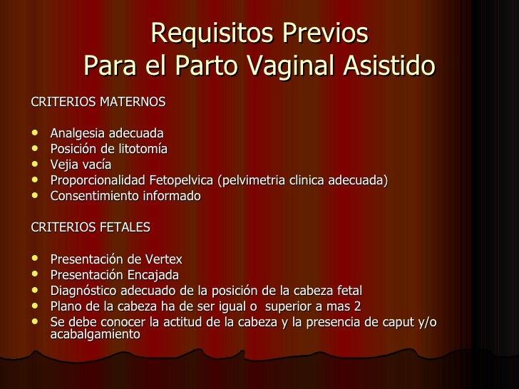 Requisitos Previos Para el Parto Vaginal Asistido <ul><li>CRITERIOS MATERNOS </li></ul><ul><li>Analgesia adecuada </li></u...