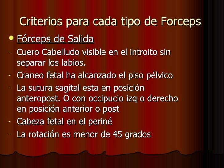 Criterios para cada tipo de Forceps  <ul><li>Fórceps de Salida </li></ul><ul><li>Cuero Cabelludo visible en el introito si...