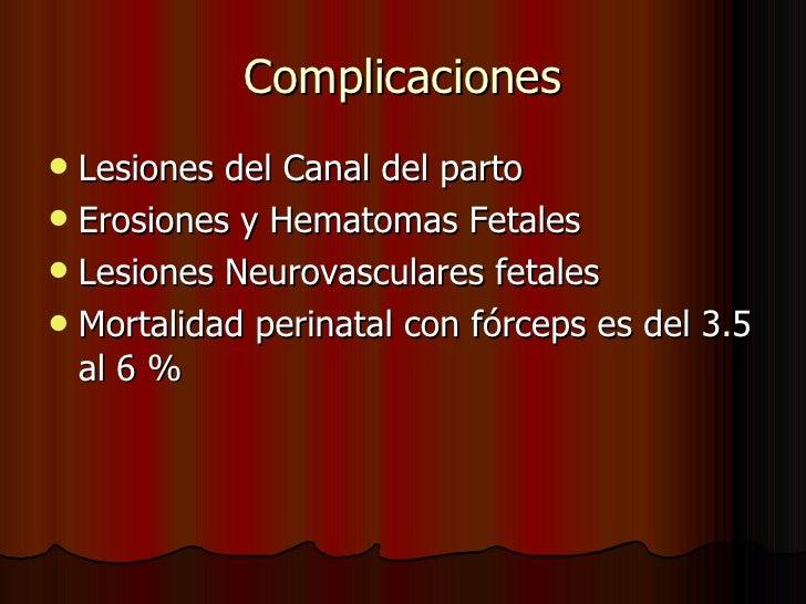 Complicaciones <ul><li>Lesiones del Canal del parto </li></ul><ul><li>Erosiones y Hematomas Fetales </li></ul><ul><li>Lesi...