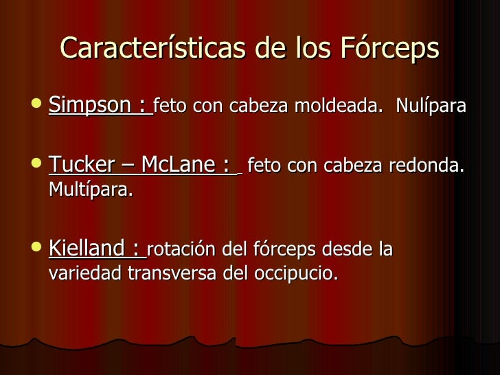Características de los Fórceps <ul><li>Simpson :  feto con cabeza moldeada.  Nulípara </li></ul><ul><li>Tucker – McLane : ...
