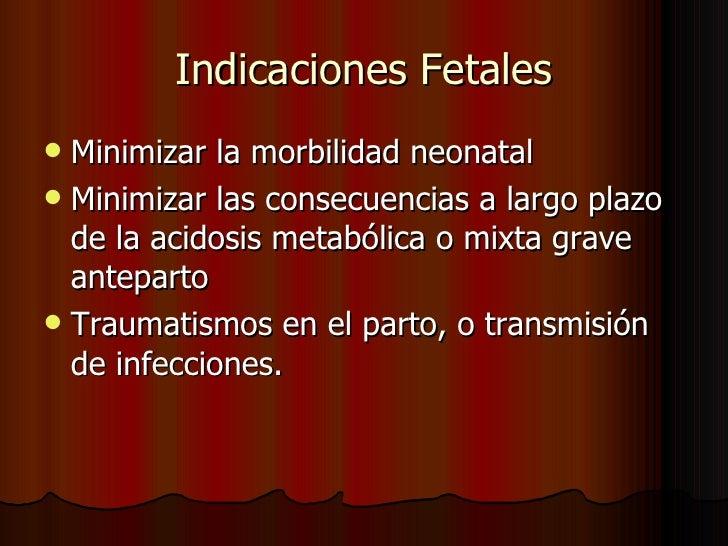 Indicaciones Fetales <ul><li>Minimizar la morbilidad neonatal </li></ul><ul><li>Minimizar las consecuencias a largo plazo ...