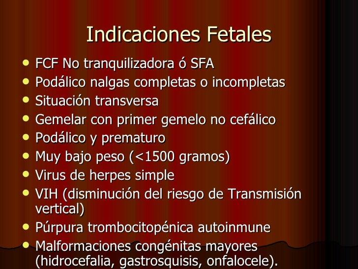 Indicaciones Fetales <ul><li>FCF No tranquilizadora ó SFA </li></ul><ul><li>Podálico nalgas completas o incompletas </li><...