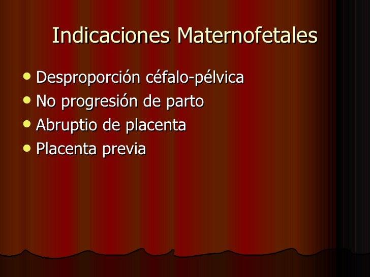 Indicaciones Maternofetales <ul><li>Desproporción céfalo-pélvica </li></ul><ul><li>No progresión de parto </li></ul><ul><l...