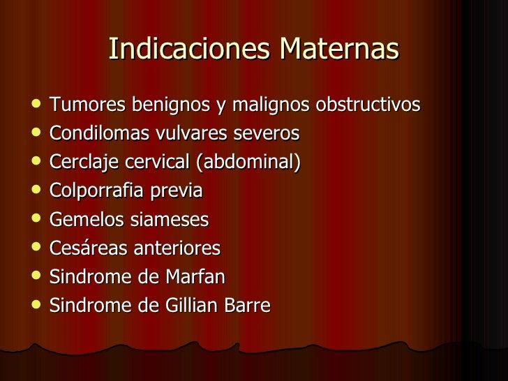 Indicaciones Maternas <ul><li>Tumores benignos y malignos obstructivos </li></ul><ul><li>Condilomas vulvares severos </li>...