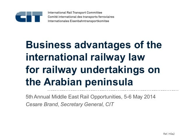 Business advantages of the international railway law for railway undertakings on the Arabian peninsula 5th Annual Middle E...