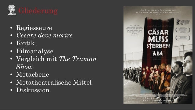 Gliederung • Regiesseure • Cesare deve morire • Kritik • Filmanalyse • Vergleich mit The Truman Show • Metaebene • ...