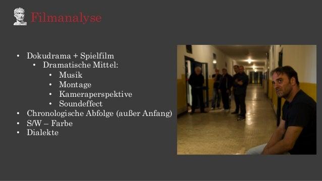 Filmanalyse • Dokudrama + Spielfilm • Dramatische Mittel: • Musik • Montage • Kameraperspektive • Soundeffect • Chr...