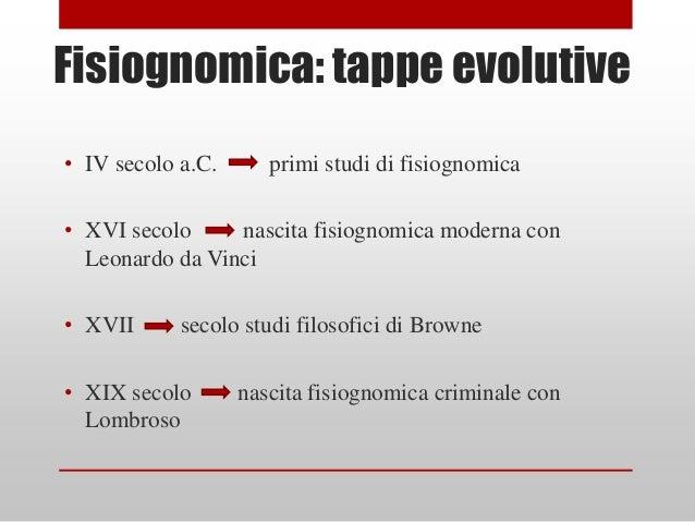 Fisiognomica: tappe evolutive• IV secolo a.C.      primi studi di fisiognomica• XVI secolo     nascita fisiognomica modern...