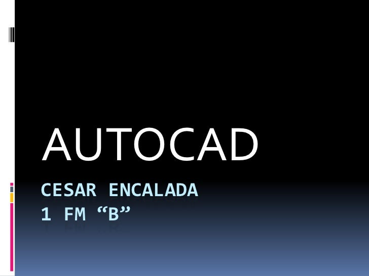"CESAR Encalada 1 fm ""B""<br />AUTOCAD <br />"