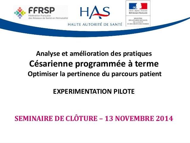 Analyse et amélioration des pratiques Césarienne programmée à terme Optimiser la pertinence du parcours patient EXPERIMENT...